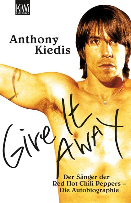 Scar Tissue: Der Sänger der Red Hot Chili Peppers - Die Autobiographie - Anthony Kiedis