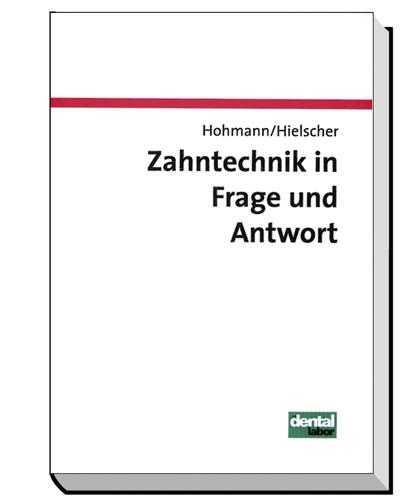 Zahntechnik in Frage und Antwort: Fragen zur Anatomie, Prothetik, Kieferorthopädie und Werkstoffkunde - Arnold Hohmann