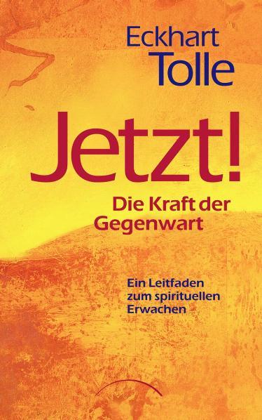 JETZT! Die Kraft der Gegenwart: Ein Leitfaden zum spirituellen Erwachen - Eckhart Tolle [Gebundene Ausgabe, 24. Auflage