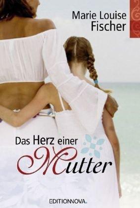 Das Herz einer Mutter - Marie L. Fischer