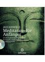 Meditation für Anfänger: Inklusive einer CD mit sechs geführten Meditationen für Einsicht, innere Klarheit und Mitempfinden - Jack Kornfield
