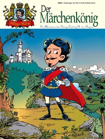 KingKini - Der Märchenkönig: Die Abenteuer des König Ludwig II von Bayern - Knut Eckert