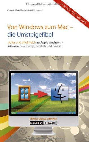 Von Windows zum Mac -- die Umsteigefibel: Sicher und erfolgreich auf Apple wechseln / mit Infos zu Boot Camp , Parallels Desktop , VMware Fusion & Co. - Daniel Mandl