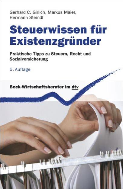 Steuerwissen für Existenzgründer: Praktische Tipps zu Steuern, Recht und Sozialversicherung - Hermann Steindl