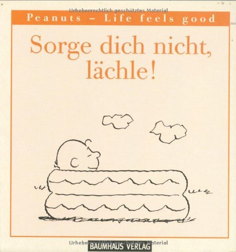 Sorge dich nicht, lächle! Peanuts - Life feels good - Charles M. Schulz