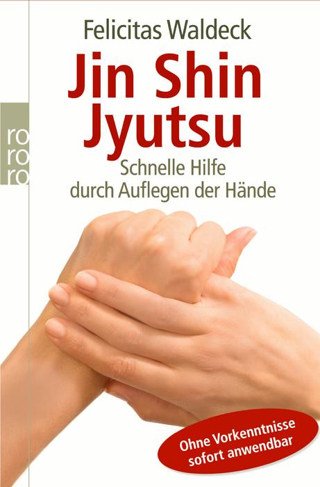 Jin Shin Jyutsu: Schnelle Hilfe durch Auflegen der Hände. Ohne Vorkenntnisse sofort anwendbar - Felicitas Waldeck