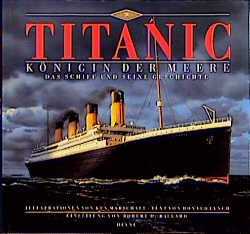 Titanic. Königin der Meere. Das Schiff und sein...