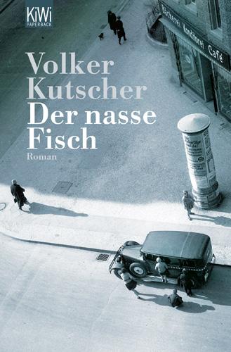 Der nasse Fisch: Gereon Raths erster Fall - Volker Kutscher [Taschenbuch]