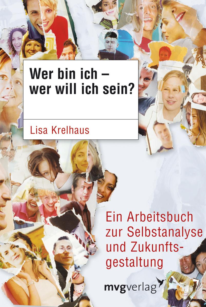 Wer bin ich - wer will ich sein? Ein Arbeitsbuch zur Selbstanalyse und Zukunftsgestaltung - Lisa Krelhaus