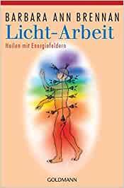 Licht-Arbeit: Heilen mit Energiefeldern: Das St...