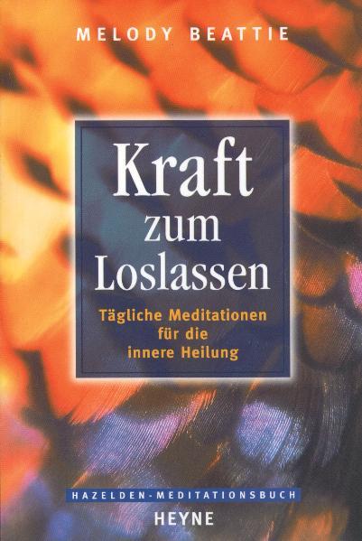Kraft zum Loslassen: Tägliche Meditationen für die innere Heilung - Melody Beattie