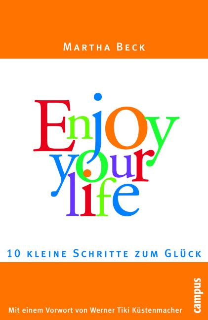 Enjoy your life: Zehn kleine Schritte zum Glück - Martha Beck
