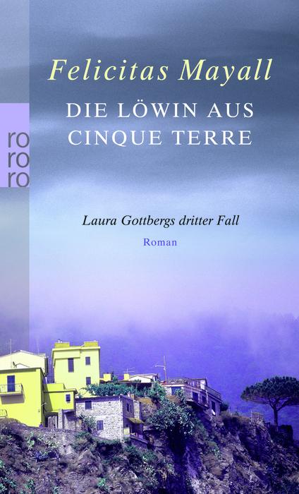 Die Löwin aus Cinque Terre: Laura Gottbergs dritter Fall - Felicitas Mayall