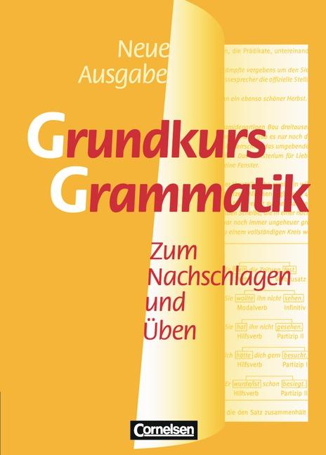 Grundkurs Grammatik. Neue Ausgabe. Neue Rechtschreibung: Zum Nachschlagen und Üben - Gudrun Wietusch