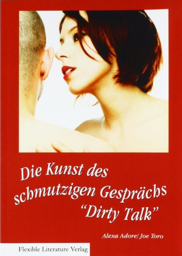Dirty Talk: Die Kunst des schmutzigen Gesprächs...