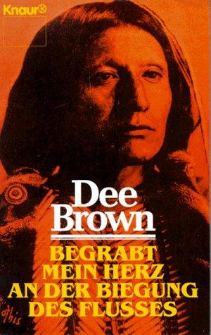 Begrabt mein Herz an der Biegung des Flusses. - Dee Brown