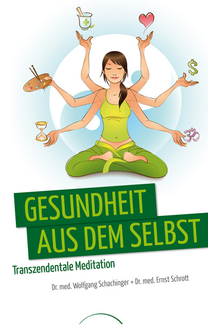 Gesundheit aus dem Selbst: Transzendentale Meditation - Wolfgang Schachinger [Taschenbuch, 6. Auflage 2013]