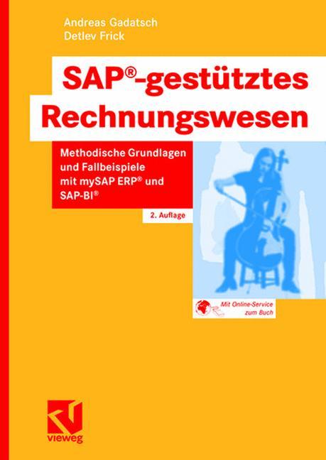 SAP-gestütztes Rechnungswesen. Methodische Grundlagen und Fallbeispiele mit mySAP ERP und SAP-BI - Andreas Gadatsch
