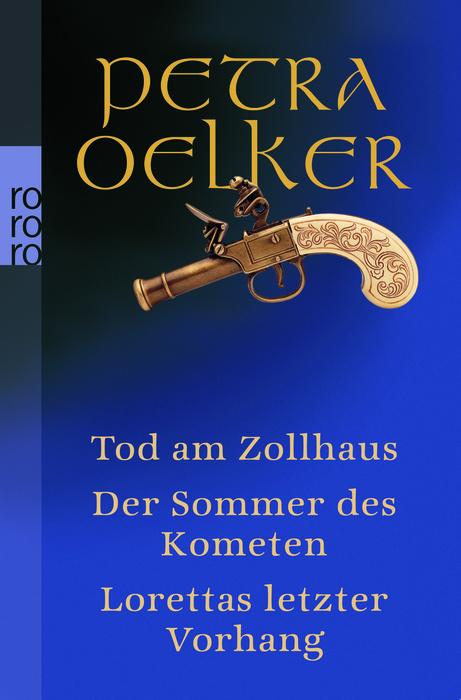 Tod am Zollhaus / Der Sommer des Kometen / Lorettas letzter Vorhang - Petra Oelker [3 Romane in einem Band]