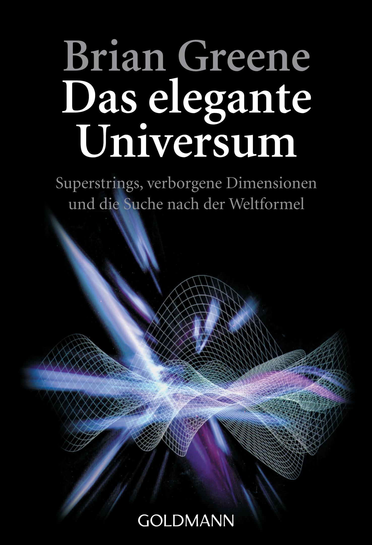 Das elegante Universum: Superstrings, verborgene Dimensionen und die Suche nach der Weltformel - Brian Greene