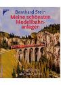 Meine schönsten Modellbahnanlagen - Bernhard Stein