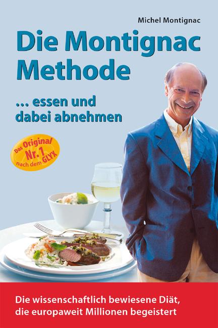 Die Montignac-Methode: ..essen und dabei abnehmen. Die wissenschaftlich bewiesene Methode, die europaweit Millionen Diät