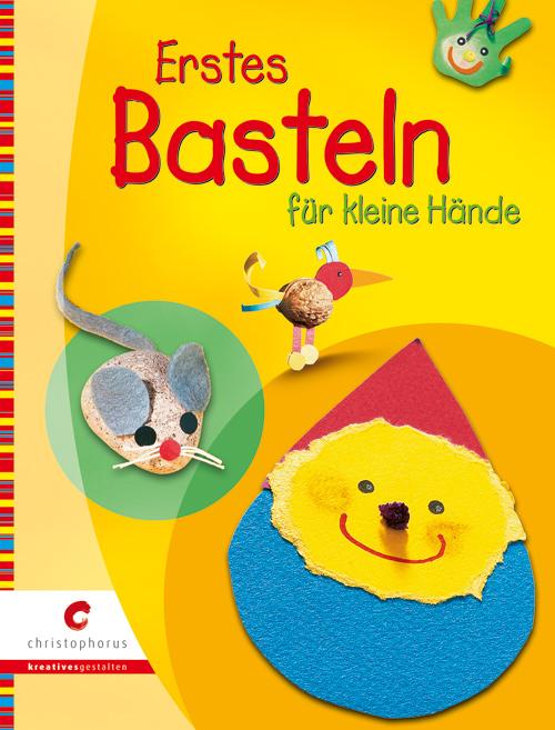 Erstes Basteln für kleine Hände - Johanna Bach
