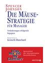 Die Mäusestrategie für Manager: Veränderungen erfolgreich begegnen - Spencer Johnson [Gebundene Ausgabe]