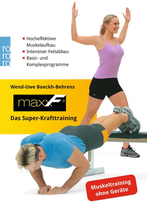 MaxxF. Das Super-Krafttraining: Hocheffektiver Muskelaufbau. Intensiver Fettabbau. Basic- und Komplexprogramme - Wend-Uw