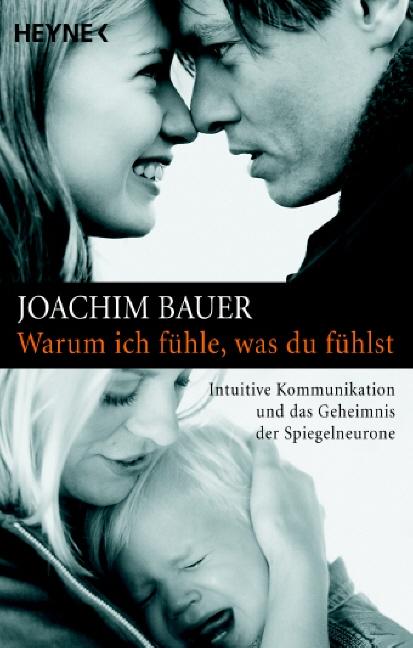 Warum ich fühle, was du fühlst: Intuitive Kommunikation und das Geheimnis der Spiegelneurone - Joachim Bauer