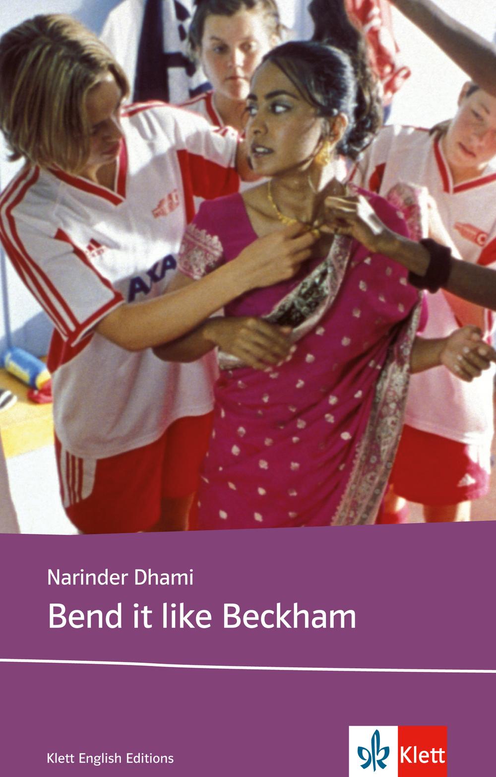 Bend it like Beckham. Schullektüre: Based on the original screenplay - Narinder Dhami