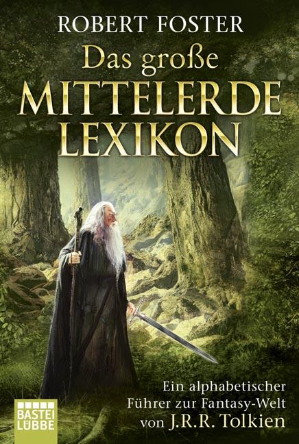 Das große Mittelerde-Lexikon: Ein alphabetischer Führer zur Fantasy-Welt von J.R.R. Tolkien - Robert Foster [Taschenbuch