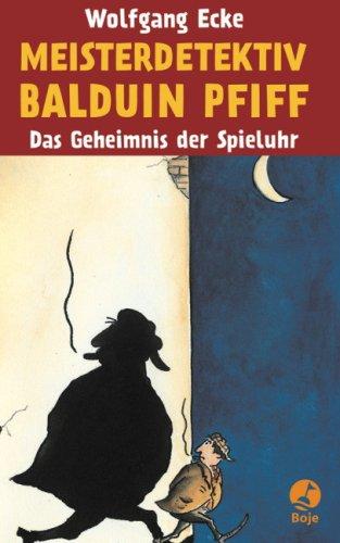 Meisterdetektiv Balduin Pfiff. Das Geheimnis der Spieluhr - Wolfgang Ecke