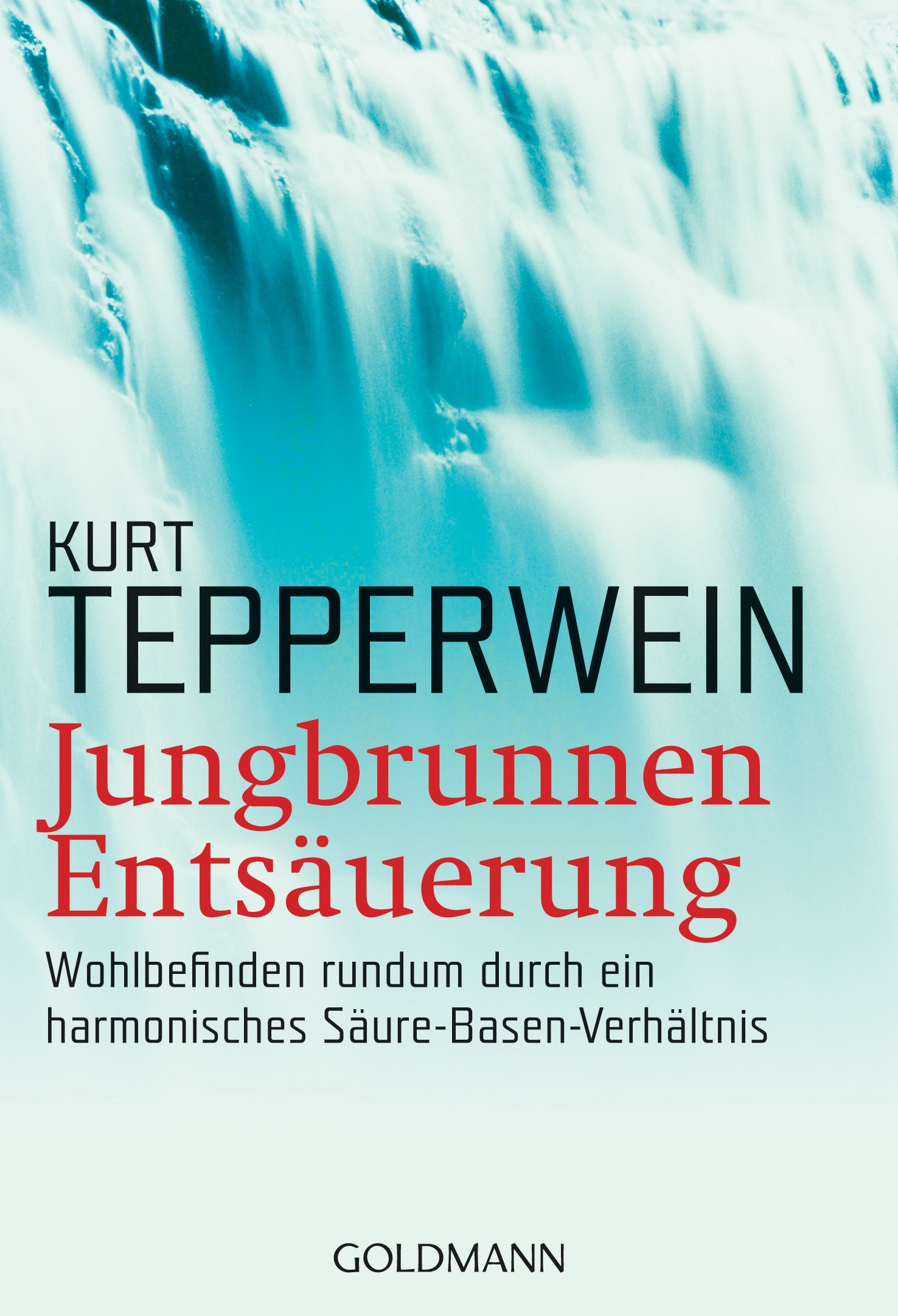 Jungbrunnen Entsäuerung: Wohlbefinden rundum durch ein harmonisches Säure-Basen-Verhältnis - Kurt Tepperwein