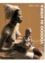 Voodoo in Afrika: Menschen im Banne der Götter - Gert Chesi