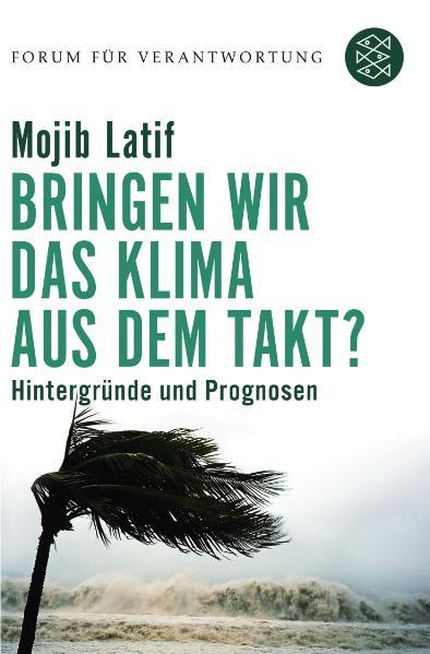 Bringen wir das Klima aus dem Takt?: Hintergründe und Prognosen. Forum für Verantwortung - Mojib Latif