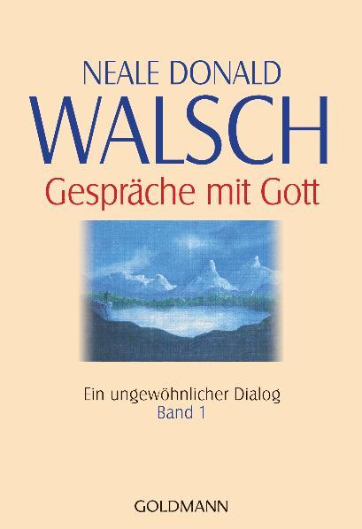 Gespräche mit Gott Band 1: Ein ungewöhnlicher Dialog - Neale Donald Walsch