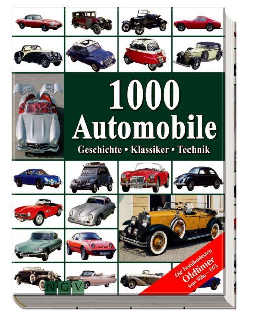 1000 Automobile: Geschichte - Klassiker - Techn...