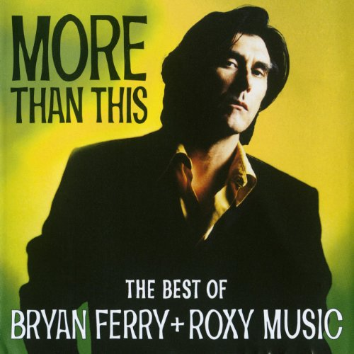 Bryan Ferry & Roxy Music - More Than This - The...