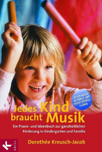 Jedes Kind braucht Musik: Ein Praxis- und Ideen...