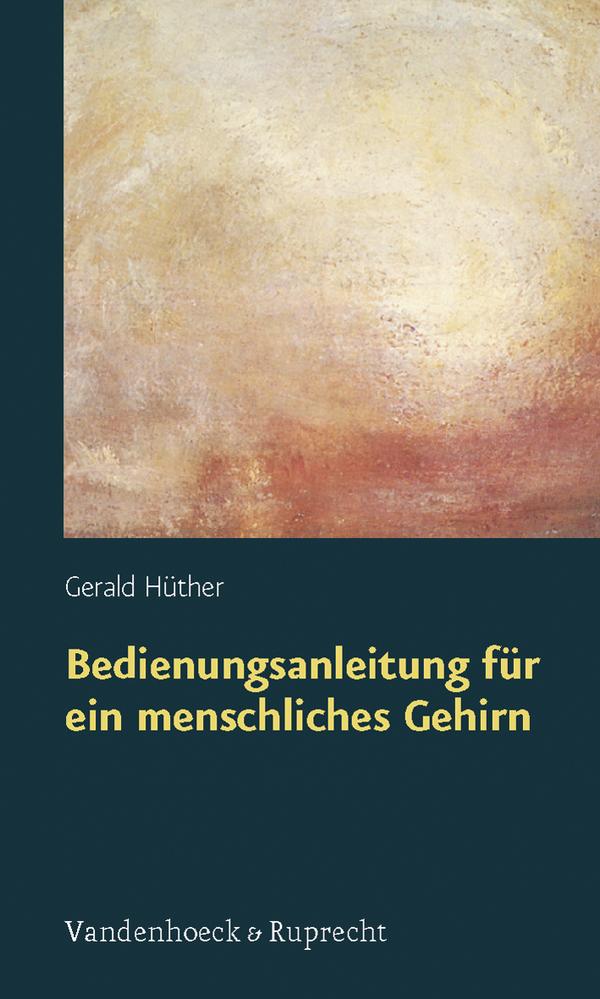 Bedienungsanleitung für ein menschliches Gehirn (Sammlung Vandenhoeck) - Gerald Hüther