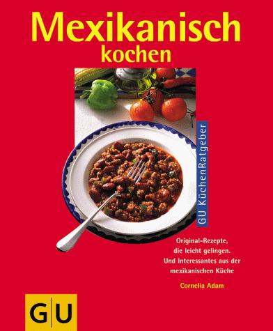 Mexikanisch kochen - Cornelia Adam