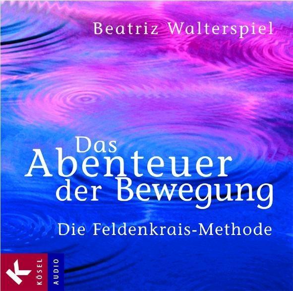Das Abenteuer der Bewegung: Die Feldenkrais-Methode - Beatriz Walterspiel [Audio CD]