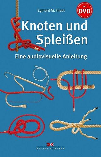 Knoten und Spleißen. Eine audiovisuelle Anleitung - Egmont M. Friedl