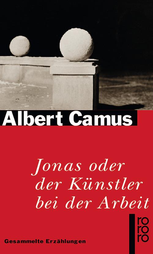 Jonas oder der Künstler bei der Arbeit: Gesammelte Erzählungen - Albert Camus