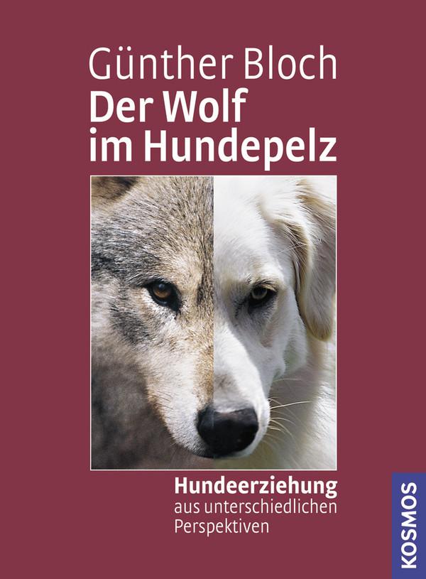 Der Wolf im Hundepelz: Hundeerziehung aus unterschiedlichen Perspektiven - Günther Bloch
