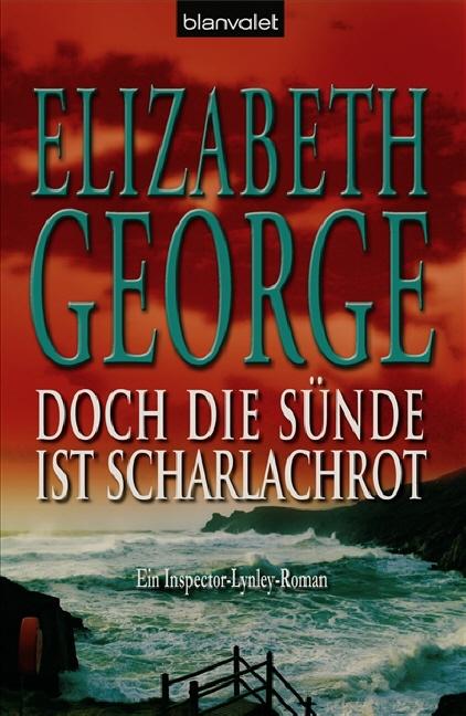 Ein Inspector-Lynley-Roman: Doch die Sünde ist scharlachrot - Elizabeth George