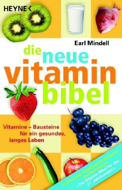 Die neue Vitamin-Bibel: Vitamine - Bausteine für ein gesundes, langes Leben - Earl Mindell