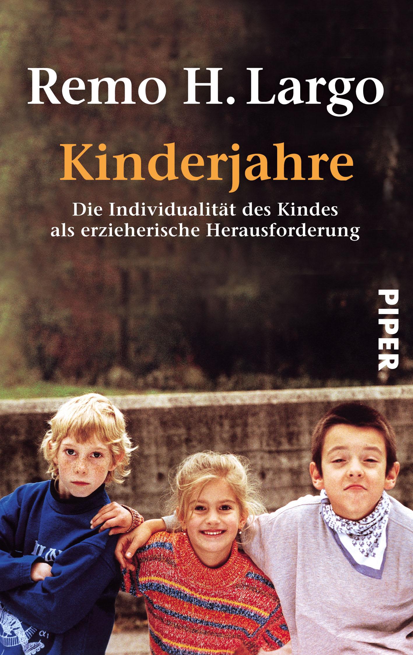Kinderjahre: Die Individualität des Kindes als erzieherische Herausforderung - Remo H. Largo