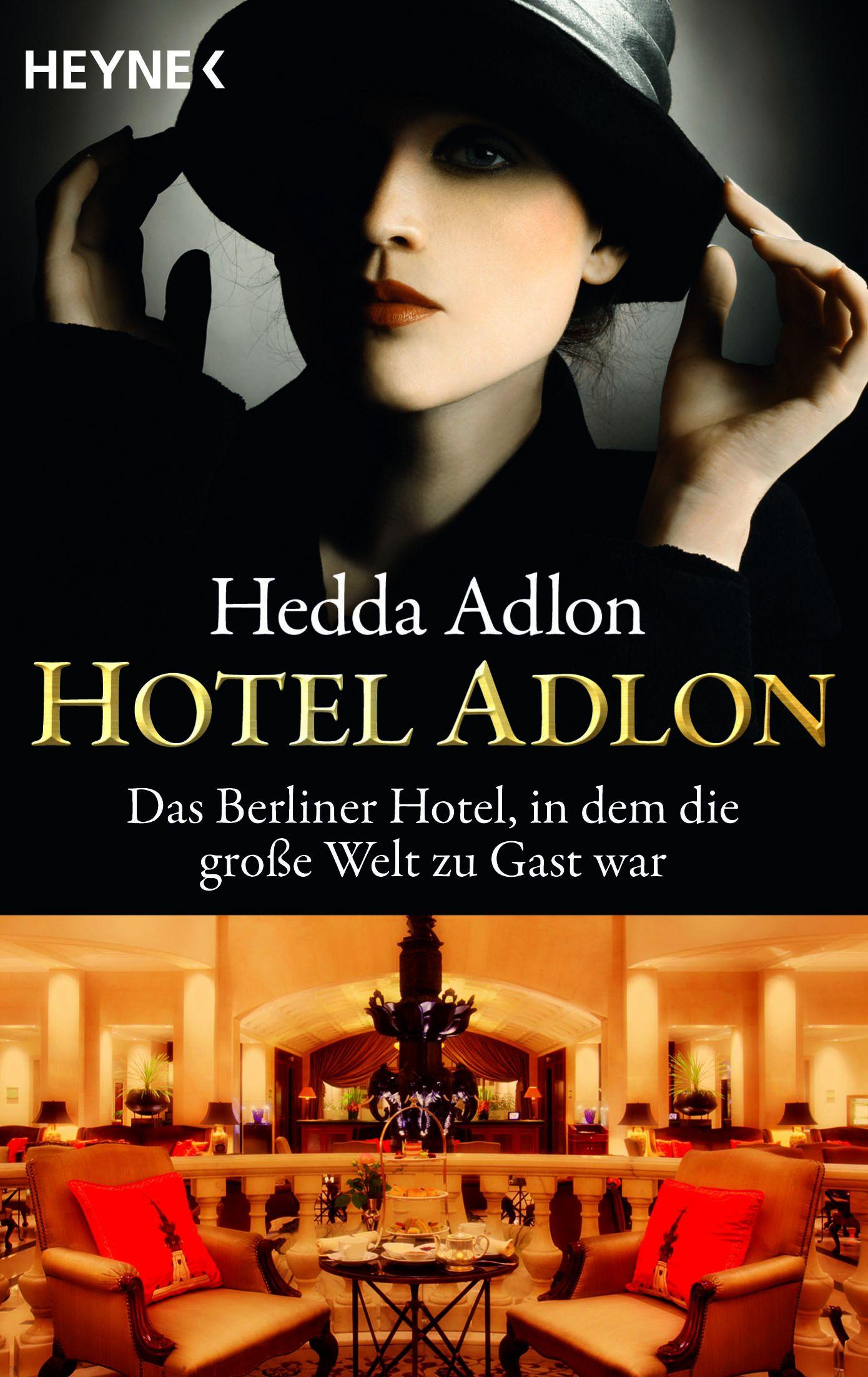 Hotel Adlon: Das Berliner Hotel, in dem die große Welt zu Gast war - Hedda Adlon